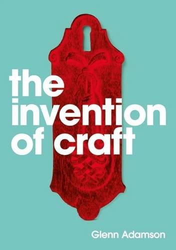 Glenn Adamson Invention Of Craft